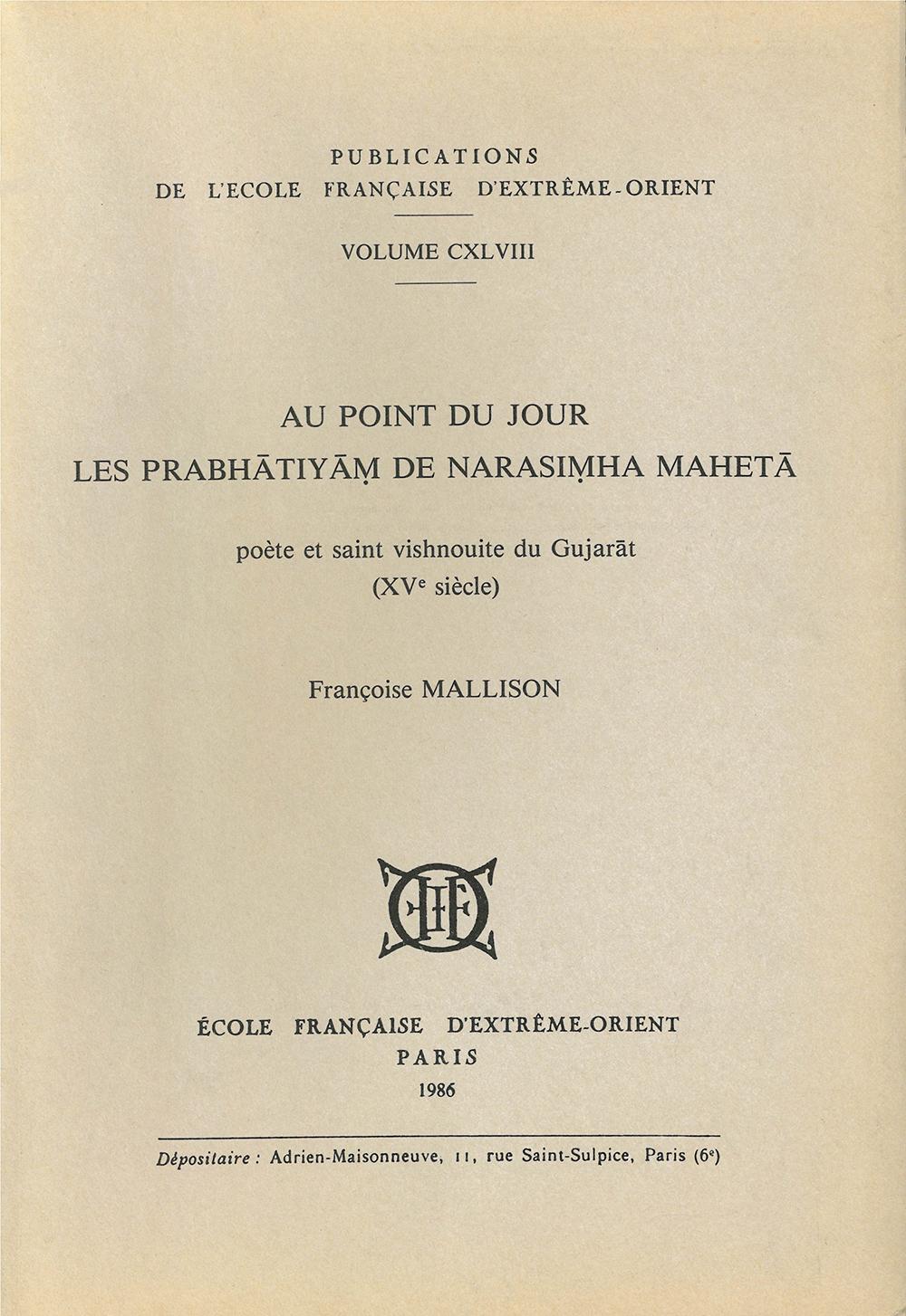 Au point du jour. Les prabhātiyāṃ de Narasiṃha Mahetā : poète et saint vishnouite du Gujarāt, XVe siècle