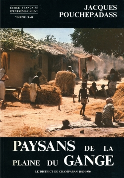 Paysans de la plaine du Gange : croissance agricole et société dans le district de Champaran (Bihar), 1860-1950