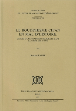 Le Bouddhisme Ch'an en mal d'histoire : genèse d'une tradition religieuse dans la Chine des T'ang