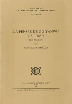 La Pensée de Gu Yanwu (1613-1682) : essai de synthèse