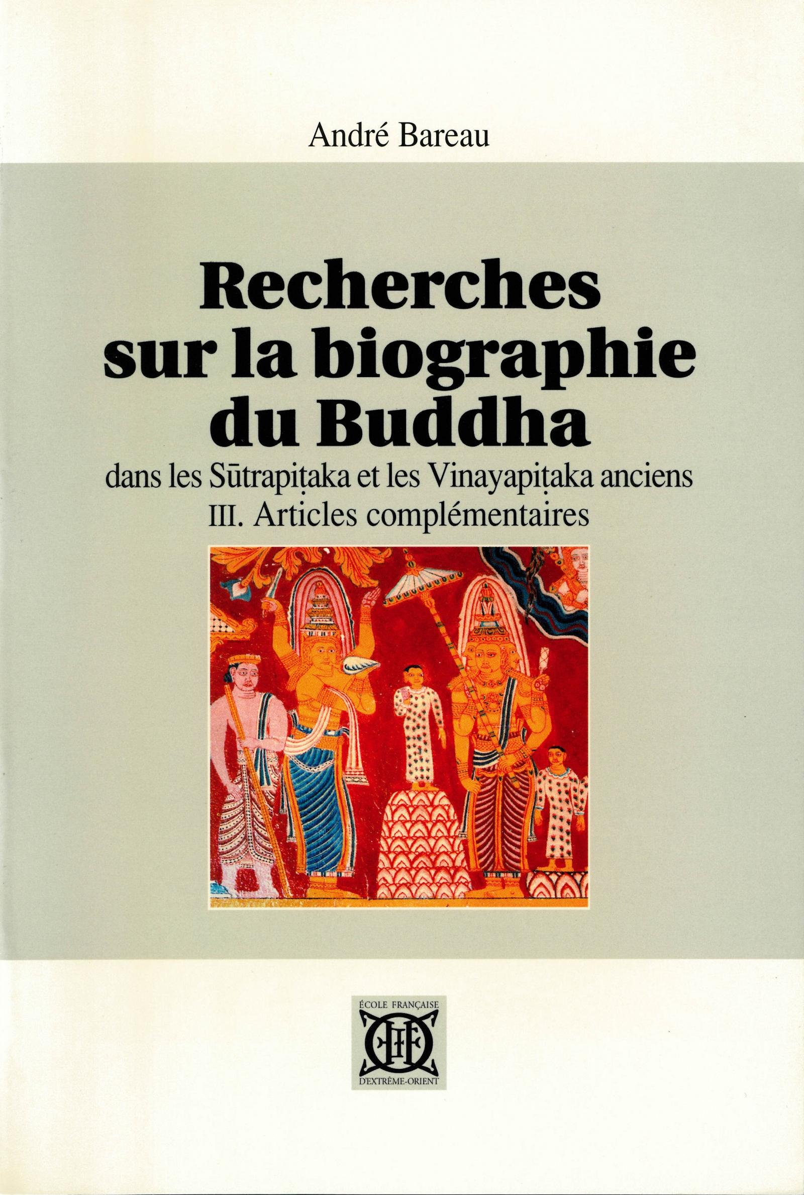 Recherches sur la biographie du Buddha dans les ''Sūtrapiṭaka'', et les ''Vinayapiṭaka'' anciens, Tome III