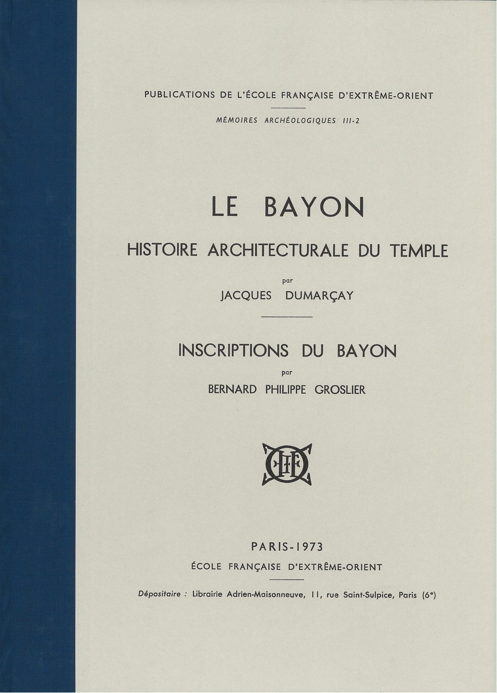 Le Bayon, histoire architecturale du temple : Atlas et notice des planches et Inscriptions du Bayon