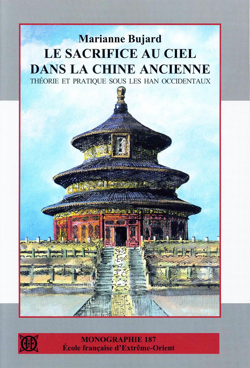 Le sacrifice au Ciel dans la Chine ancienne : théorie et pratique sous les Han occidentaux.
