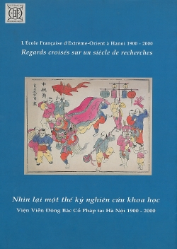 L'École française d'Extrême-Orient à Hanoï (1900-2000) / Viện Viễn Đông Bác Cổ Pháp tại Hà Nội 1900-2000