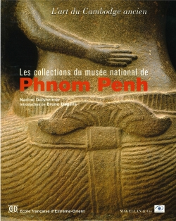 Les collections du musée national de Phnom Penh : L'art du Cambodge ancien