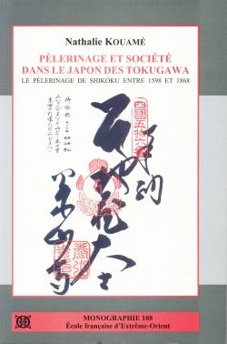 Pèlerinage et société dans le Japon des Tokugawa : le pèlerinage de Shikoku entre 1598 et 1868