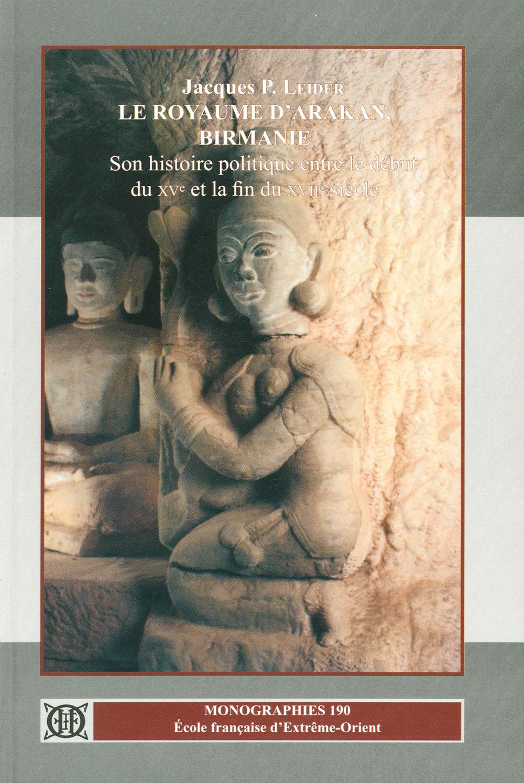 Le royaume d'Arakan, Birmanie : son histoire politique entre le début du XVe et la fin du XVIIe siècle