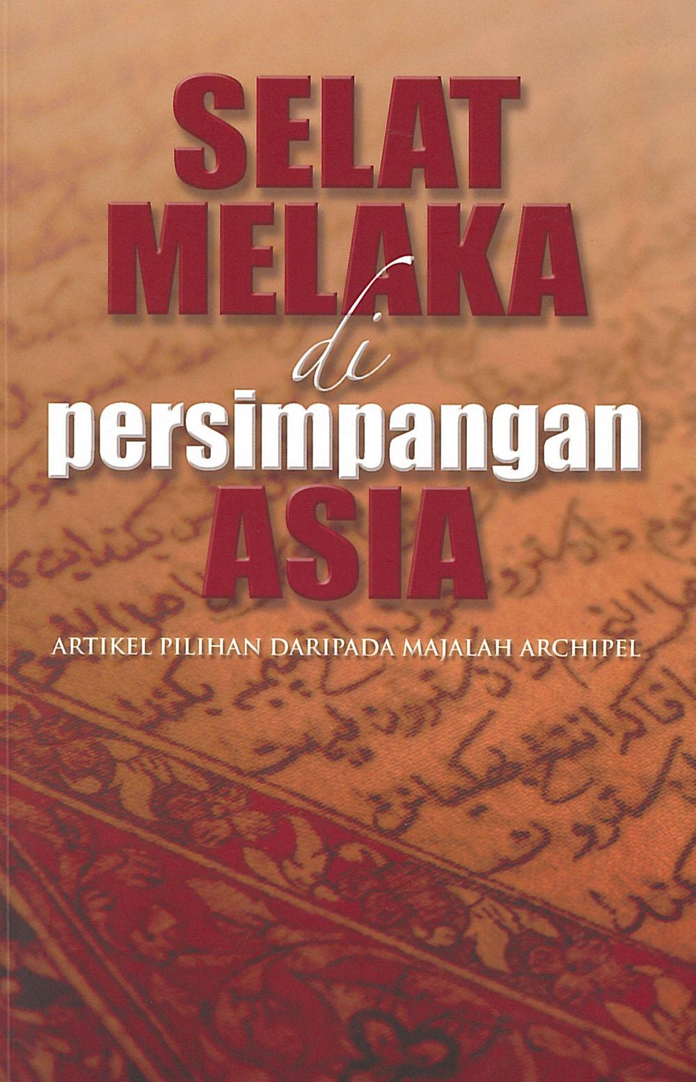 Selat Melaka di Persimpangan Asia : Artikel Pilihan Daripada Majalah Archipel