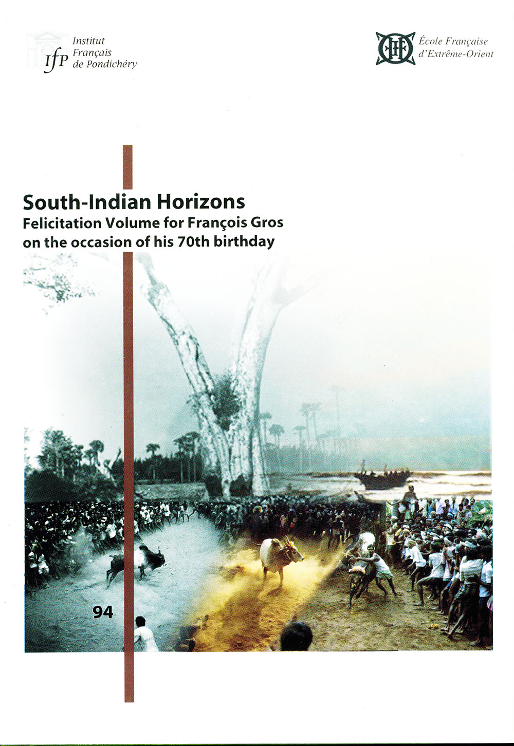 South Indian horizons. Felicitation volume for François Gros on the occasion of his 70th birthday