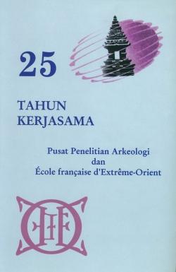 25 tahun kerjasama Pusat Penelitian Arkeologi dan Ecole française d'Extrême-Orient