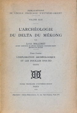 L'archéologie du Delta du Mékong. Tome premier, L'exploration archéologique et les fouilles d'Oc-Èo