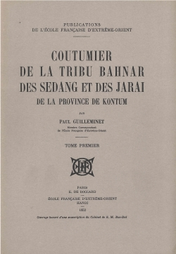 Coutumier de la tribu Bahnar, des Sedang et des Jarai de la province de Kontum (selon la coutume appliquée dans les tribunaux de cette province de 1908 à 1939)
