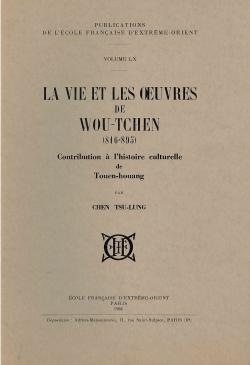 La vie et les oeuvres de Wou-Tchen (816-895) : Contribution à l'histoire culturelle de Touen-houang